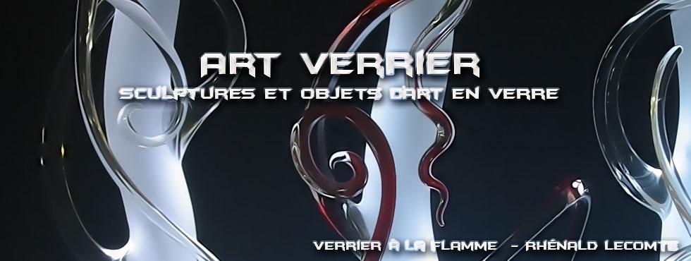 Art Verrier - Sculptures et objets d'art en verre - Rhénald Lecomte - Artiste verrier au chalumeau - La Gacilly