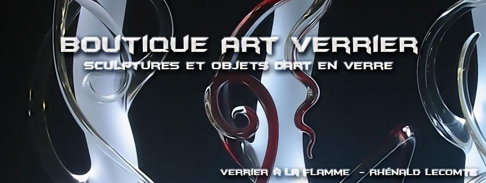 Boutique Art Verrier - Sculptures et objets d'art en verre - Rhénald Lecomte - Artiste verrier au chalumeau - La Gacilly